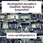 Climatizzatori domestici e industriali: tipologie e funzionalità